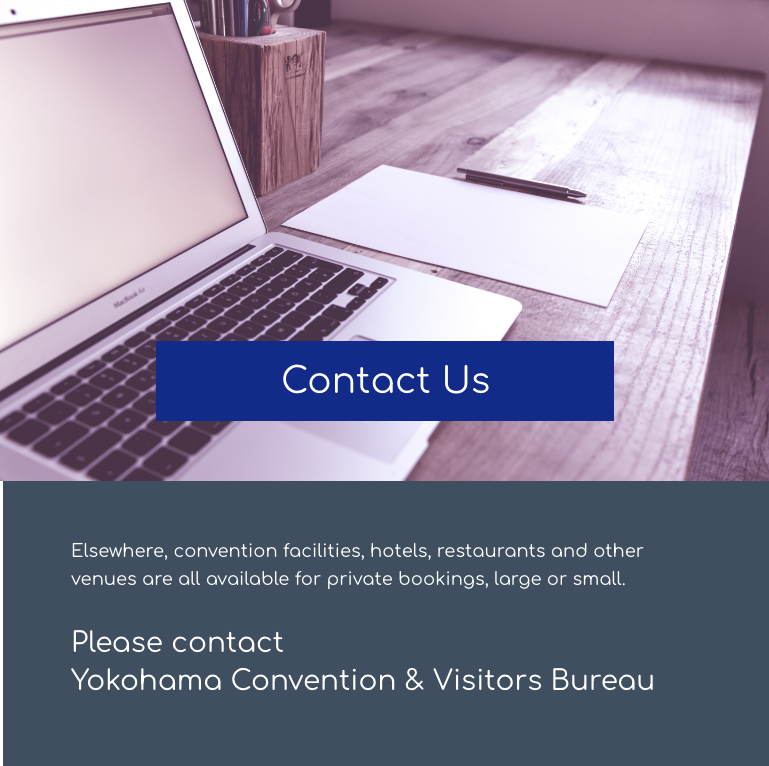 Please contact Yokohama Convention & Visitors Bureau